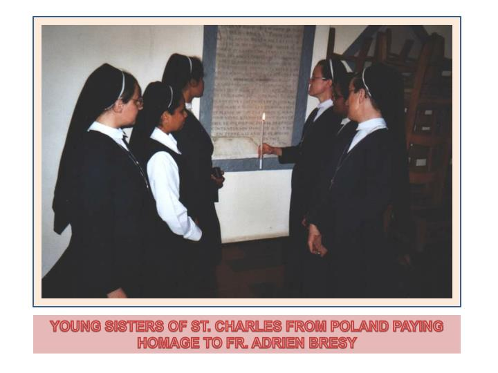 YOUNG SISTERS OF ST. CHARLES FROM POLAND PAYING HOMAGE TO FR. ADRIEN BRESY