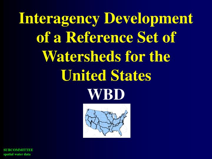 interagency development of a reference set of watersheds for the united states wbd