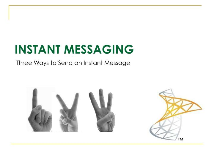 Three Ways to Send an Instant Message