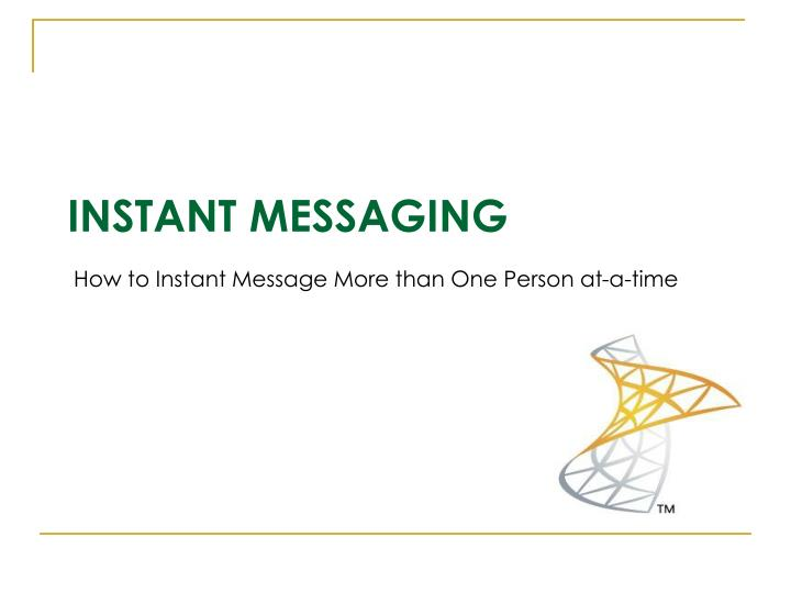 How to Instant Message More than One Person at-a-time