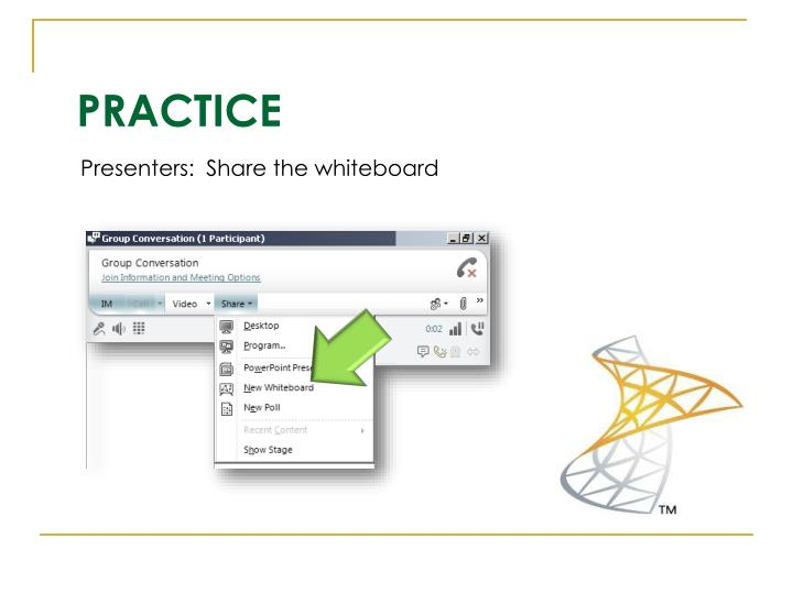 Presenters:  Share the whiteboard