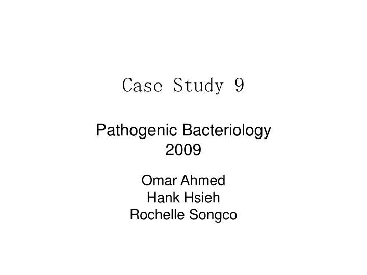 Case study 9 pathogenic bacteriology 2009