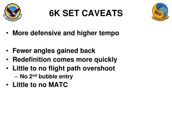 6K SET CAVEATS