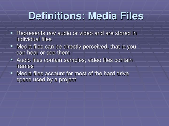 Represents raw audio or video and are stored in individual files