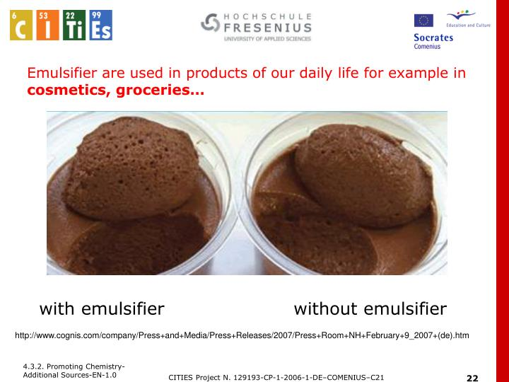 Emulsifier are used in products of our daily life for example in