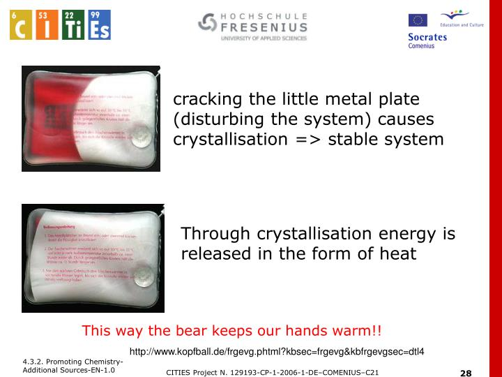 cracking the little metal plate (disturbing the system) causes crystallisation => stable system