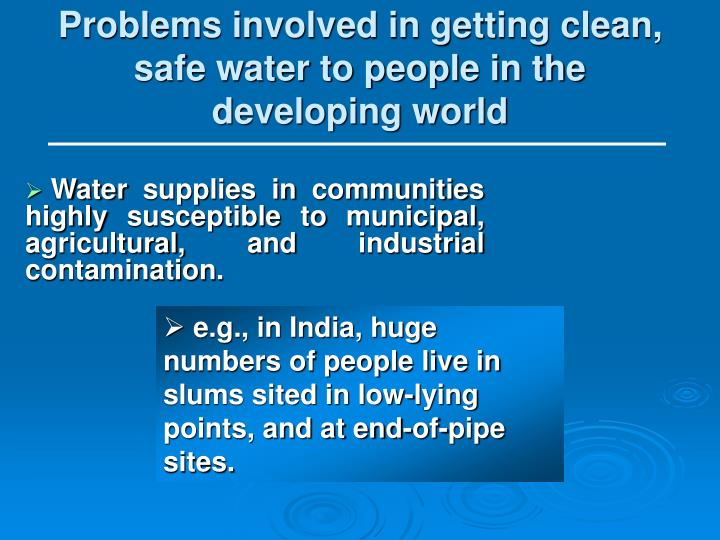 Problems involved in getting clean, safe water to people in the developing world