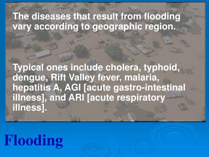 The diseases that result from flooding vary according to geographic region.
