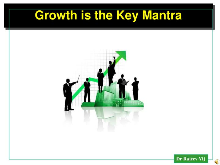 Growth is the Key Mantra