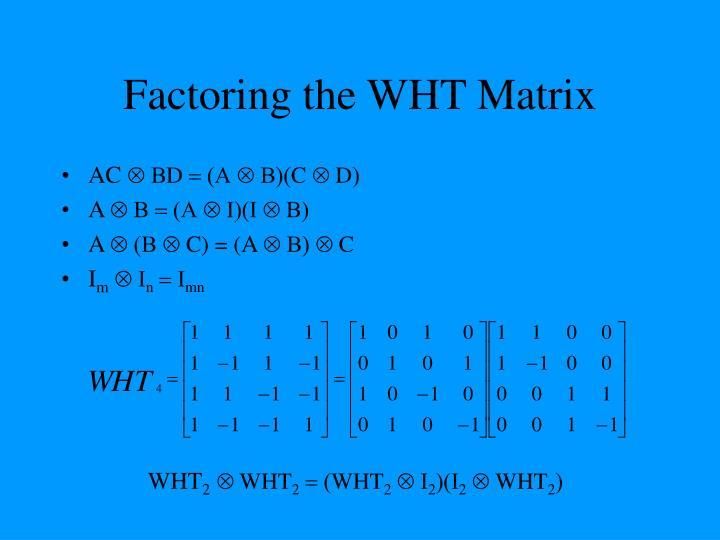 Factoring the WHT Matrix