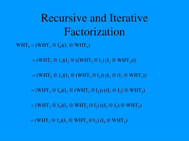 Recursive and Iterative Factorization