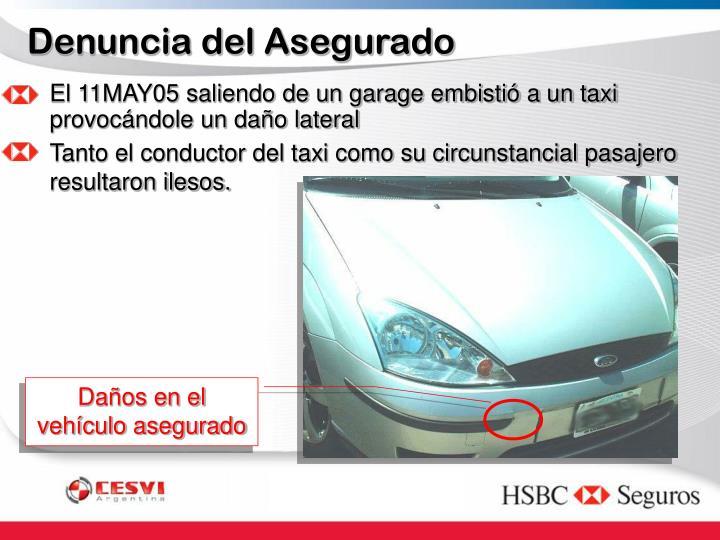 El 11MAY05 saliendo de un garage embistió a un taxi provocándole un daño lateral