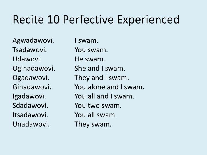 Recite 10 Perfective Experienced