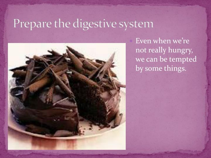 Prepare the digestive system