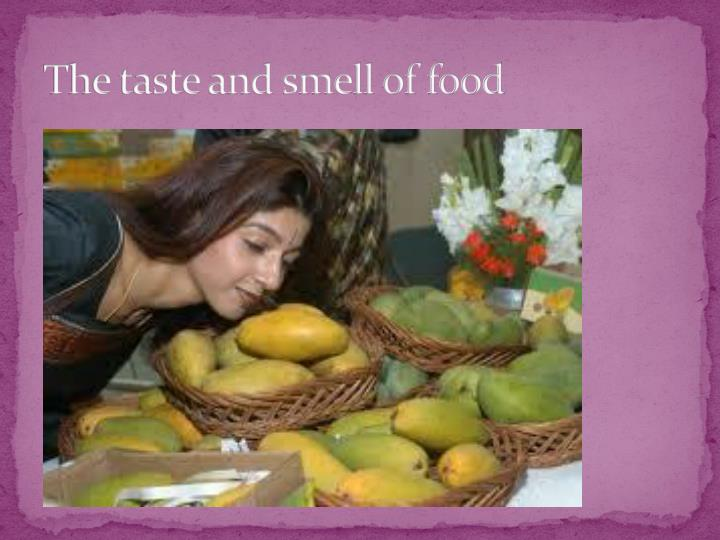 The taste and smell of food