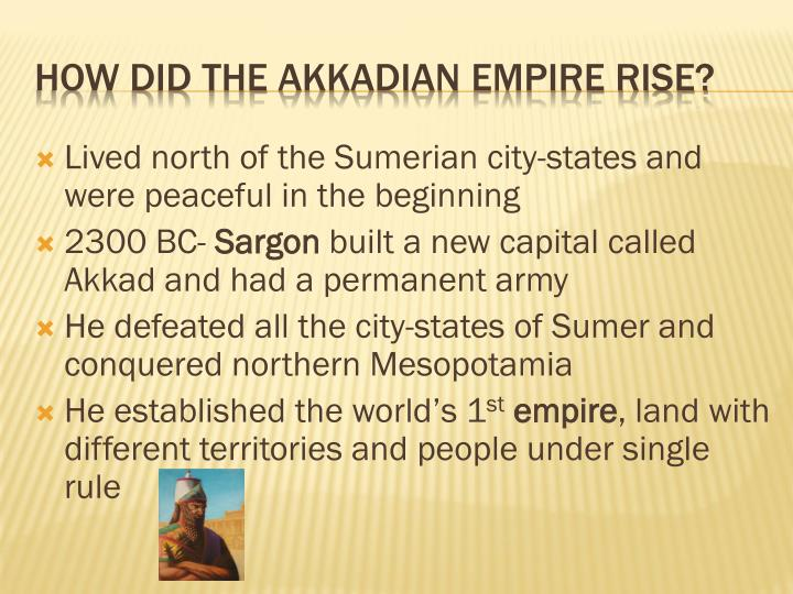 Lived north of the Sumerian city-states and were peaceful in the beginning