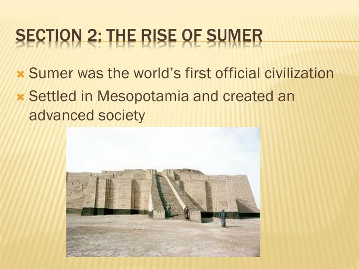 Sumer was the world's first official civilization