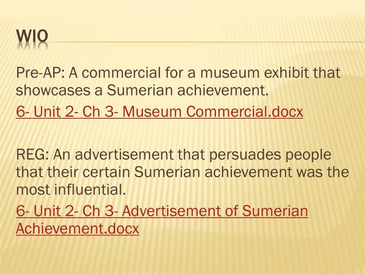 Pre-AP: A commercial for a museum exhibit that showcases a Sumerian achievement.