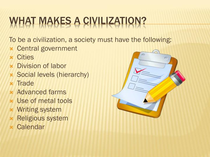 To be a civilization, a society must have the following: