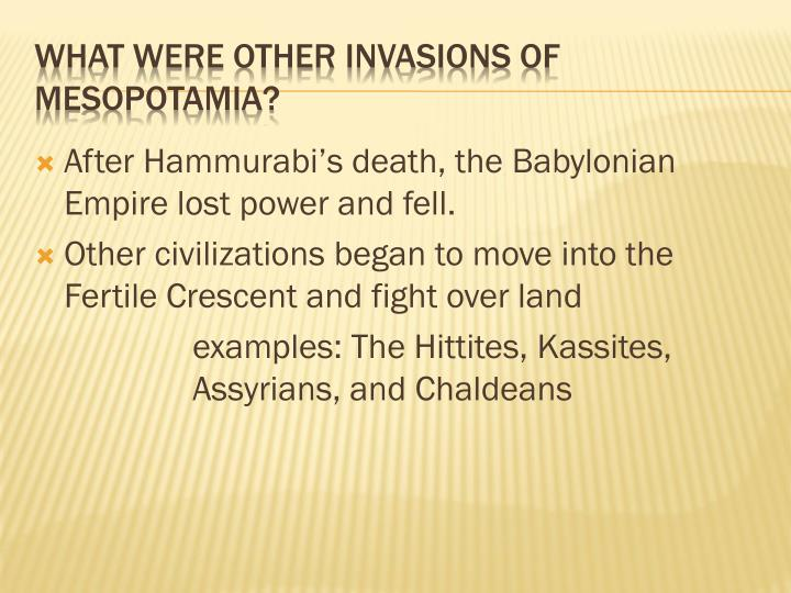 After Hammurabi's death, the Babylonian Empire lost power and fell.