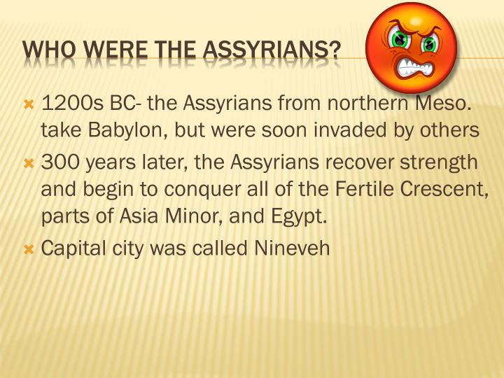 1200s BC- the Assyrians from northern