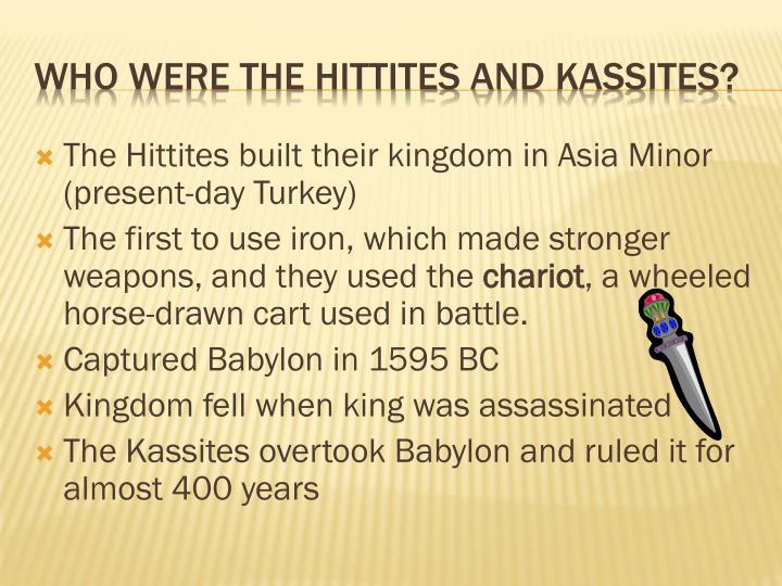 The Hittites built their kingdom in Asia Minor (present-day Turkey)