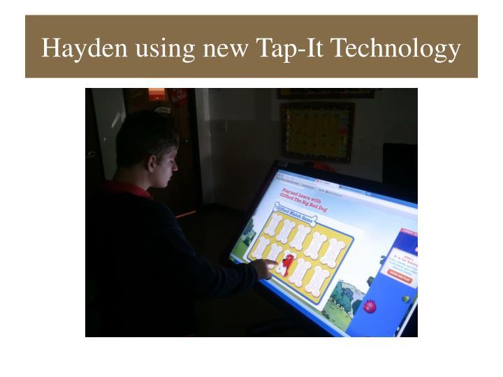 Hayden using new Tap-It Technology