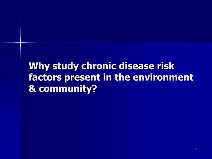 Why study chronic disease risk factors present in the environment community