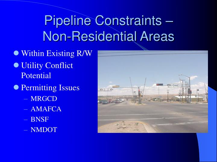 Pipeline Constraints –       Non-Residential Areas