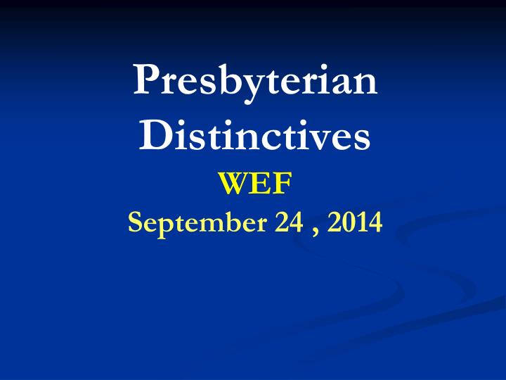 presbyterian distinctives wef september 24 2014