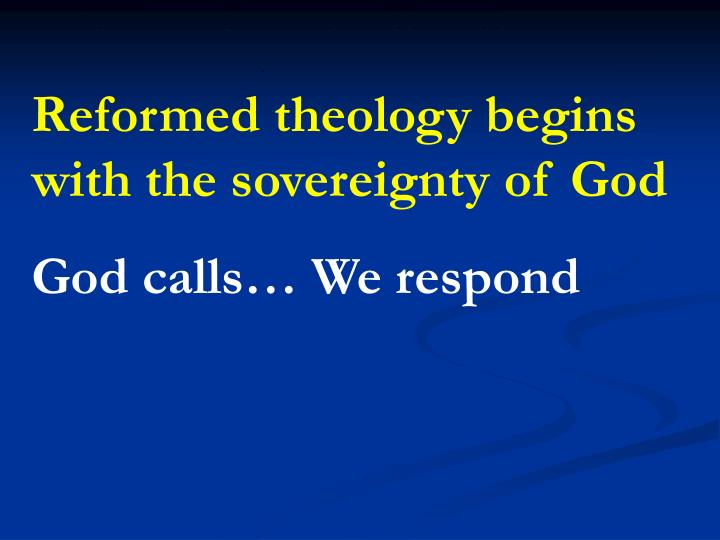 Reformed theology begins with the sovereignty of God
