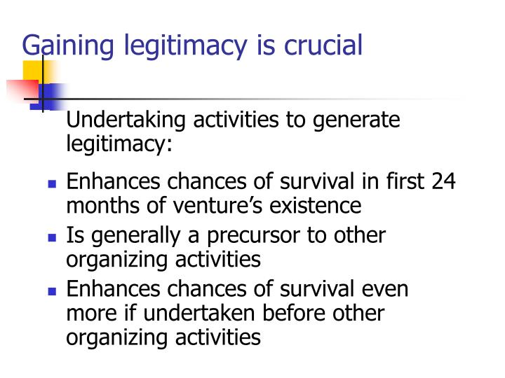 Gaining legitimacy is crucial