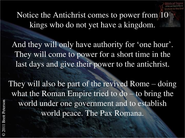 Notice the Antichrist comes to power from 10 kings who do not yet have a kingdom.