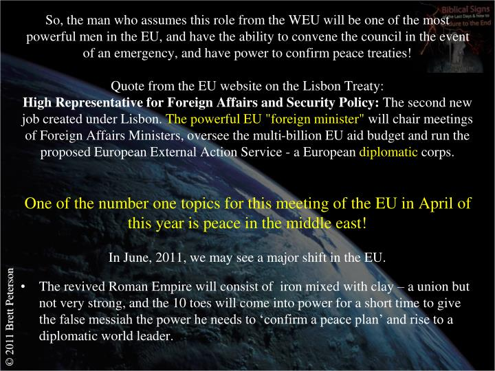 So, the man who assumes this role from the WEU will be one of the most powerful men in the EU, and have the ability to convene the council in the event of an emergency, and have power to confirm peace treaties!