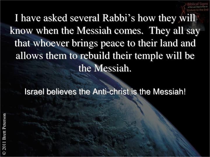I have asked several Rabbi's how they will know when the Messiah comes.  They all say that whoever brings peace to their land and allows them to rebuild their temple will be the Messiah.