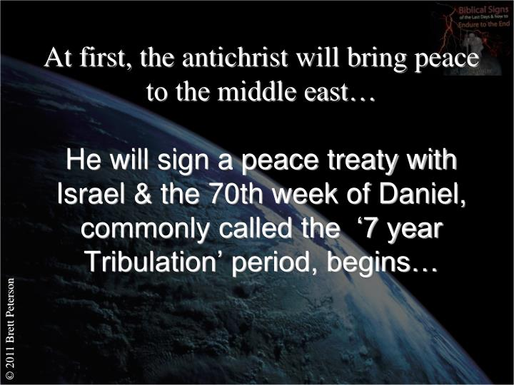 At first, the antichrist will bring peace to the middle east…