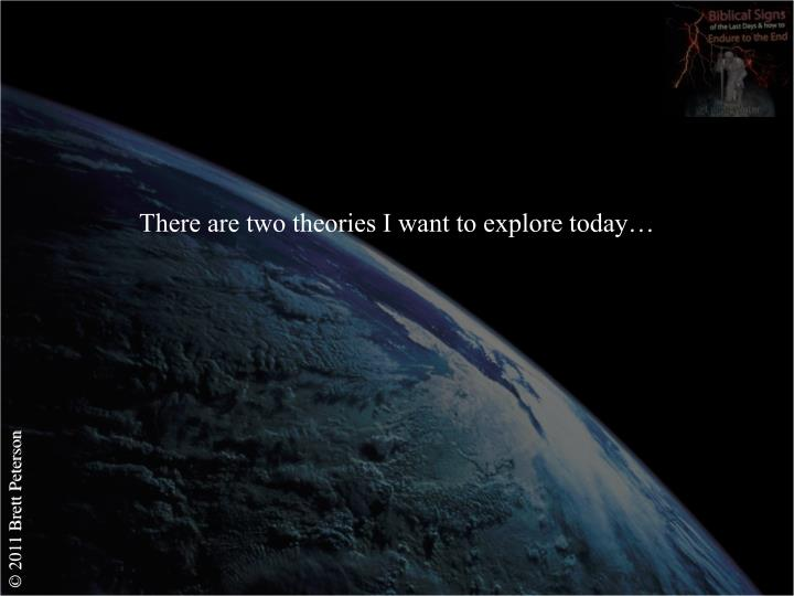 There are two theories I want to explore today…