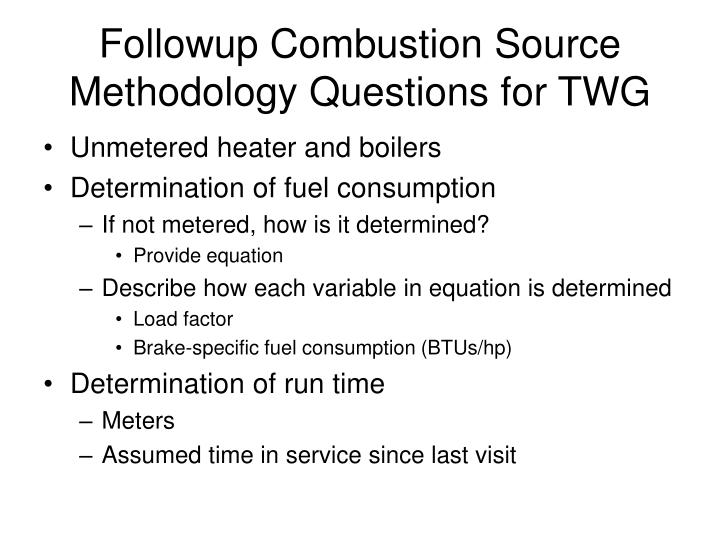 Followup combustion source methodology questions for twg