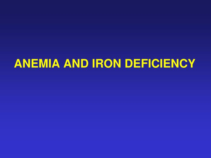 ANEMIA AND IRON DEFICIENCY