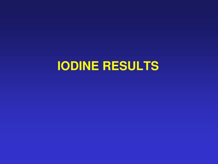 IODINE RESULTS