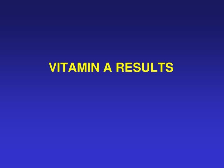 VITAMIN A RESULTS