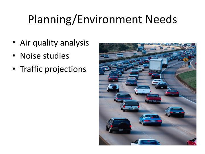 Planning/Environment Needs
