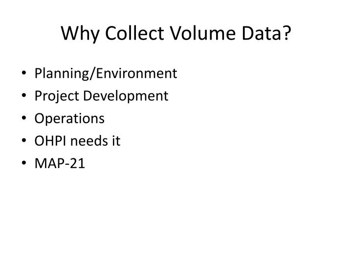 Why Collect Volume Data?