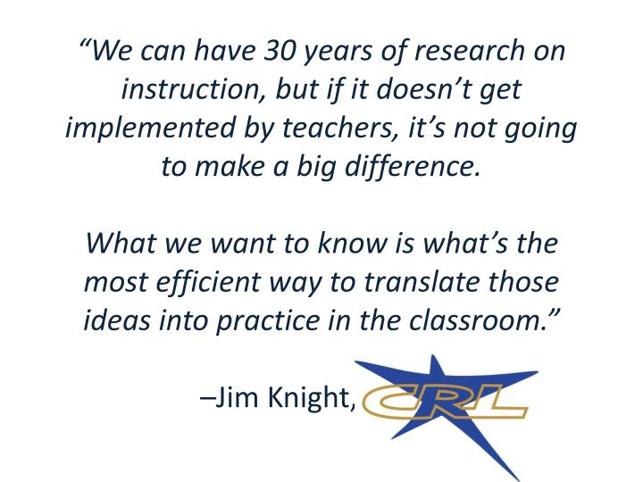 """""""We can have 30 years of research on instruction, but if it doesn't get implemented by teachers, it's not going to make a big"""