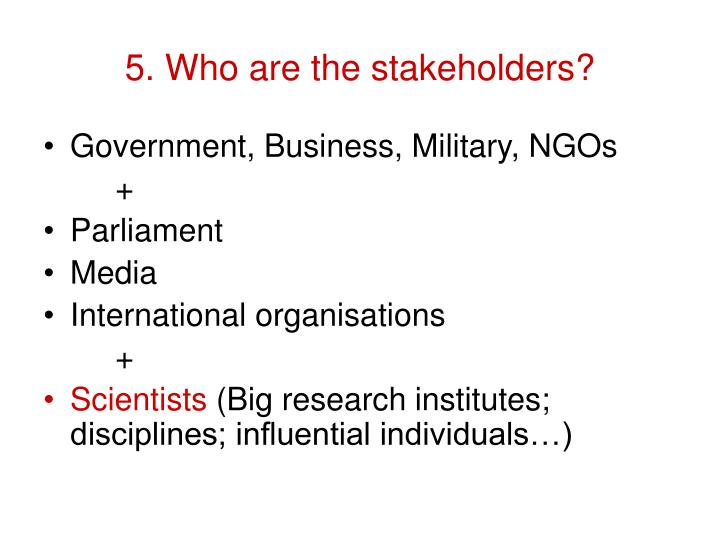 5. Who are the stakeholders?