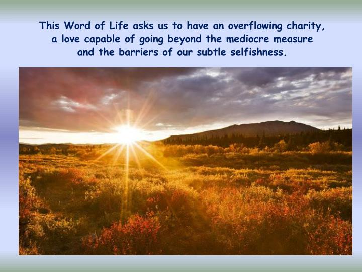 This Word of Life asks us to have an overflowing charity,