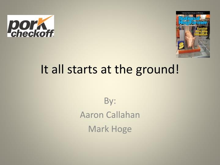 It all starts at the ground!