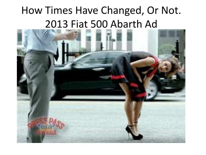 How Times Have Changed, Or Not. 2013 Fiat