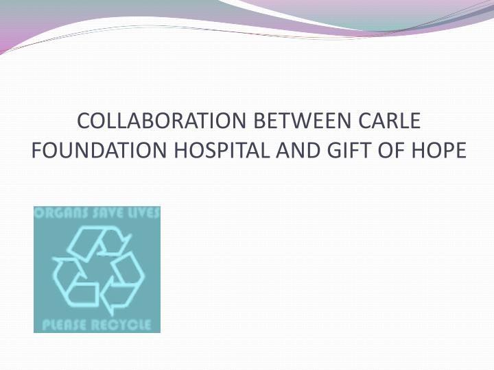 COLLABORATION BETWEEN CARLE FOUNDATION HOSPITAL AND GIFT OF HOPE