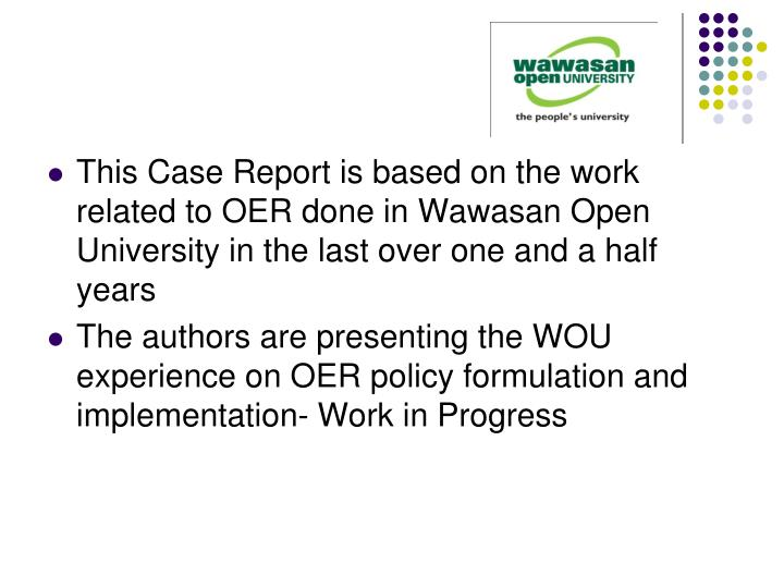 This Case Report is based on the work related to OER done in Wawasan Open University in the last over one and a half years